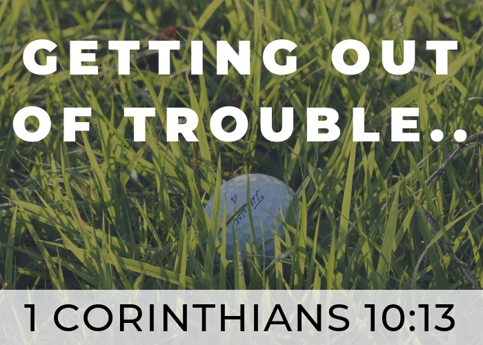 """Getting Out Of Trouble"" – 1 Corinthians 10:13"